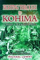 Fighting Through to Kohima: A Memoir of War…