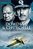 Dowding and Churchill : the dark side of the Battle of Britain: the involvement of high officials of government and the Air Ministry intent on discrediting Air Chief Marshal Sir Hugh Dowding / J.E.G. Dixon