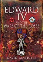 Edward IV and the Wars of the Roses by David…