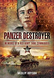 PANZER DESTROYER: Memoirs of a Red Army Tank…