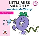 Little Miss Naughty worries Mr Worry / Original concept by Roger Hargreaves ; Illustrated and Written by Adam Hargreaves