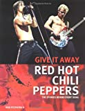 Red Hot Chili Peppers : give it away : the stories behind every song / Rob Fitzpatrick