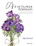 A-Z of flower portraits : an illustrated guide to painting 40 beautiful flowers in watercolour / Billy Showell