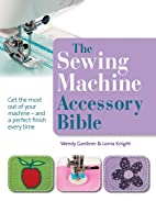 The Sewing Machine Accessory Bible. Wendy…