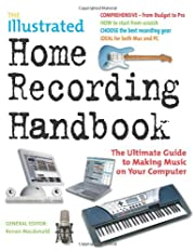 The Illustrated Home Recording Handbook: The…