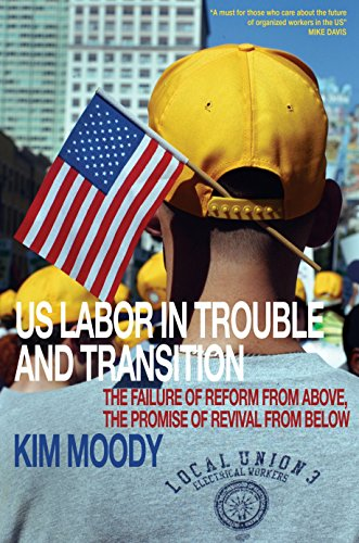 Image for US Labor in Trouble and Transition: The Failure of Reform from Above, the Promise of Revival from Below
