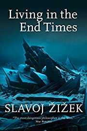 Living in the End Times de Slavoj Zizek