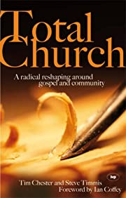 Total church : a radical reshaping around…