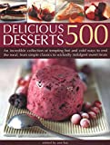 500 delicious recipes : desserts : an incredible collection of tempting ways to end the meal, from simple classics to indulgent treats, with over 500 photographs / edited by Ann Kay
