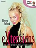 eXtensions : the official guide to hair extensions / Theresa Bullock