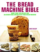The Bread Machine Bible: More Than 100…