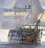 The marine art of Geoff Hunt : master painter of the naval world of Nelson and Patrick O'Brian / Geoff Hunt