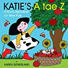 Katie's A tae Z: An Alphabet for Wee Folk by…