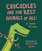 Crocodiles Are the Best Animals of All! by…