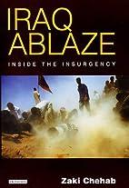 Iraq ablaze : inside the insurgency by Zaki…