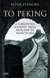 To Peking : a forgotten journey from Moscow to Manchuria / Peter Fleming ; foreword by Simon Winchester