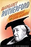 Margaret Rutherford : dreadnought with good manners : a biography / by Andy Merriman