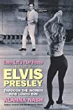 Baby, let's play house : the life of Elvis Presley through the women who loved him / Alanna Nash