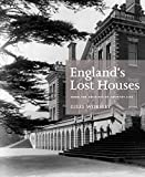 England's Lost Houses: From the…