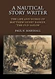 A nautical story writer : the life and works of Matthew Henry Barker, 'The Old Sailor' / Paul N. Marshall