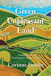 Green Unpleasant Land: Creative Responses to…