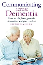 Communicating Across Dementia: How to talk,…