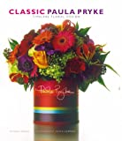 Classic Paula Pryke : timeless floral design / Paula Pryke ; photography, Kevin Summers