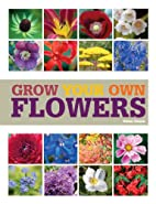 Grow Your Own Flowers by Helen Yemm