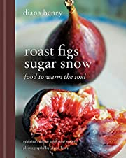 Roast Figs, Sugar Snow: Food to Warm the…
