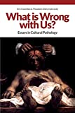 What is Wrong with Us? : Essays in Cultural Pathology