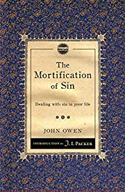 The Mortification of Sin: Dealing with sin…