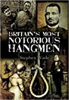 Britain's Most Notorious Hangmen by…