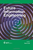 Future information engineering / editor Garry Lee, Information Engineering Research Institute, USA