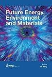 Future energy, environment and materials / editor, G. Yang, International Materials Science Society, Hong Kong