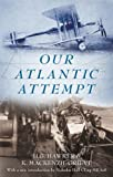 Our Atlantic attempt / by H. G. Hawker ... and K. Mackenzie-Grieve ... with a preface by Major-General J. E. B. Seely ... with fourteen illustrations and six diagrams