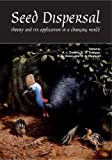 Seed dispersal : theory and its application in a changing world / edited by Andrew J. Dennis ... [et al.]