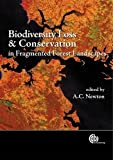 Biodiversity loss and conservation in fragmented forest landscapes : the forests of montane Mexico and temperate South America / edited by A.C. Newton