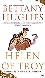 Helen of Troy : goddess, princess, whore / Bettany Hughes