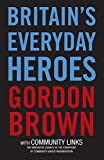 Britain's everyday heroes : the making of the good society / Gordon Brown, with Community Links