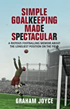 Simple Goalkeeping Made Spectacular: A…