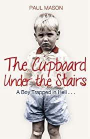 The Cupboard Under the Stairs: A Boy Trapped…
