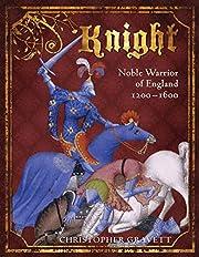 Knight: Noble Warrior of England 1200-1600…