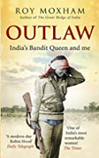 Outlaw: India's Bandit Queen and Me by…