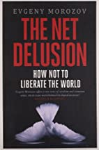 The Net Delusion: How Not to Liberate the…