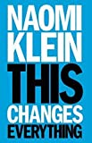 This changes everything : capitalism vs. the climate / Naomi Klein