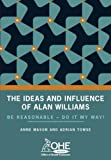 The ideas and influence of Alan Williams : be reasonable, do it my way! / edited by Anne Mason and Adrian Towse