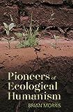 Pioneers of ecological humanism / Brian Morris