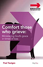 Comfort Those Who Grieve: Ministering God's…