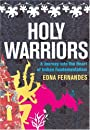 Holy Warriors: A Journey into the Heart of Indian Fundamentalism - Edna Fernandes