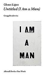 Glenn Ligon: Untitled (I Am a Man) (Afterall…